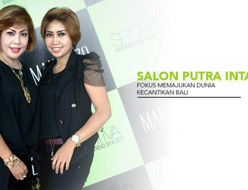 Salon Putra Intan, Fokus Memajukan Dunia Kecantikan Bali