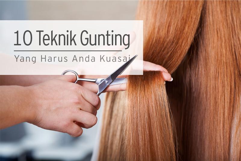 10 Teknik Gunting Rambut yang Harus Anda Kuasai