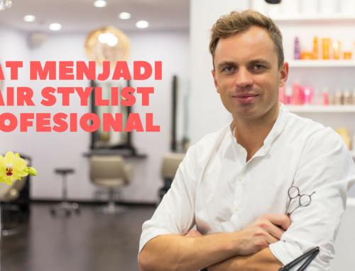 Kiat Menjadi Hair Stylist Profesional