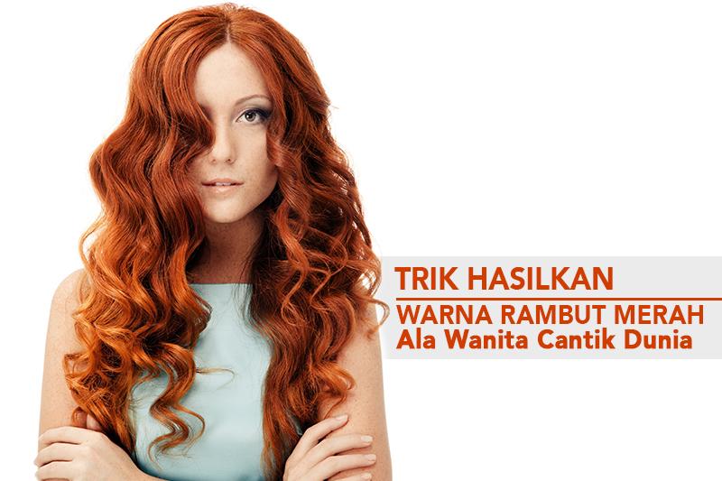 Thumbnail Trik Hasilkan Warna Rambut Merah Ala Wanita Cantik Dunia